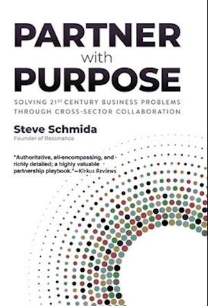 Partner with Purpose: Solving 21st-Century Business Problems Through Cross-Sector Collaboration