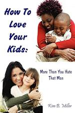 How to Love Your Kids More Than You Hate That Man