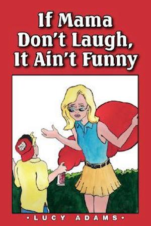 Bog, paperback If Mama Don't Laugh, It Ain't Funny af Lucy Adams
