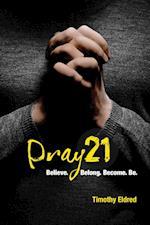 Pray 21