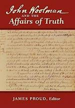 John Woolman and the Affairs of Truth af James Proud, John Woolman
