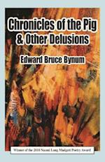 Chronicles of the Pig & Other Delusions af Edward Bruce Bynum