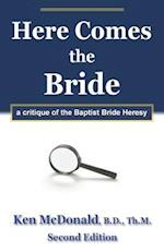 Here Comes The Bride: A Critique of the Baptist Bride Heresy af Ken McDonald