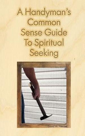 Bog, hæftet A Handyman's Common Sense Guide to Spiritual Seeking af David W. Weimer