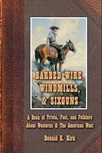 Barbed Wire, Windmills, & Sixguns