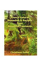 French Natural Remedies & Recipes from Beautiful Tasmania
