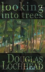 Looking Into Trees af Douglas Lochhead
