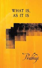 What is, as it is : Satsangs with Prabhuji af Prabhuji