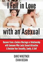 I Fell in Love with an Asexual: Recover from a Sexless Marriage or Relationship with Someone Who Lacks Sexual Attraction & Reclaim Your Sexuality, San