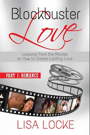 Bog, hæftet Blockbuster Love - Part 1: Romance: Lessons from the Movies on How to Create Lasting Love af Lisa Locke