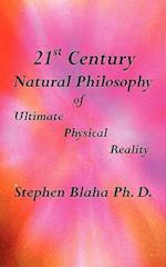 21st Century Natural Philosophy of Ultimate Physical Reality