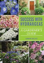 Success With Hydrangeas : A Gardener's Guide