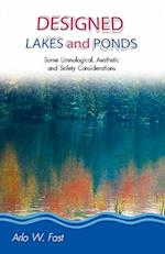 Designed Lakes and Ponds: Some Limnological, Aesthetic and Safety Considerations; A Guide to Designing, Constructing and Managing the Limnology