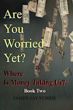 Are You Worried Yet? Where Is Money Taking Us? Book Two and Three