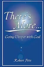 THERE'S MORE, Going Deeper with God