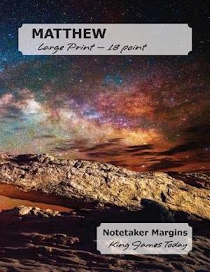 MATTHEW Large Print - 18 point: Notetaker Margins, King James Today