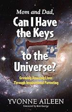 Mom and Dad, Can I Have the Keys to the Universe?