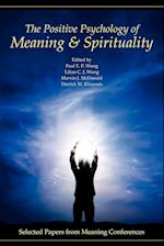 The Positive Psychology of Meaning and Spirituality: Selected Papers from Meaning Conferences