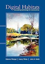 Digital Habitats; Stewarding Technology for Communities af John D. Smith, Etienne Wenger, Nancy White