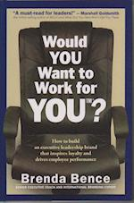 Would You Want to Work for You? af Brenda Bence