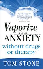 Vaporize Your Anxiety Without Drugs or Therapy af Tom Stone