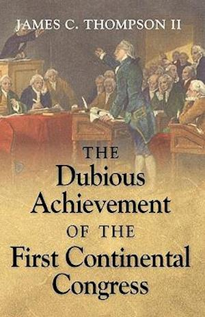 The Dubious Achievement of the First Continental Congress
