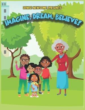 Imagine, Dream, BELIEVE!