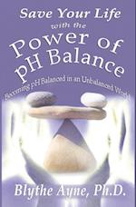 Save Your Life with the Power of pH Balance: Becoming pH Balanced in an Unbalanced World af Blythe Ayne