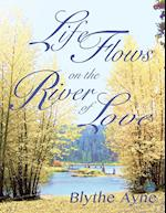 Life Flows on the River of Love af Blythe Ayne