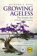 Growing Ageless: The Simple Art of Health and Longevity