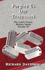 Forgive Us Our Trespasses - The Lord's Prayer Mystery Series Volume III af Richard Davidson