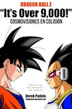 Dragon Ball Z 'It's Over 9,000!' Cosmovisiones en Colision