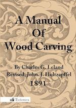 A Manual of Wood Carving af Charles Godfrey Leland