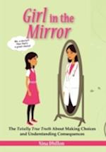 GIRL IN THE MIRROR: The Totally True Truth About Making Choices and Understanding Consequences