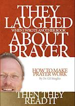 They Laughed When I Wrote Another Book about Prayer... Then They Read It af Gil Stieglitz