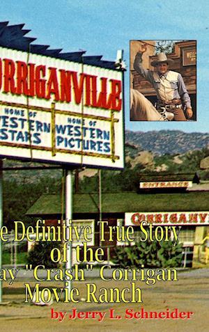 """Corriganville: The Definitive True History of the Ray """"Crash"""" Corrigan Movie Ranch"""