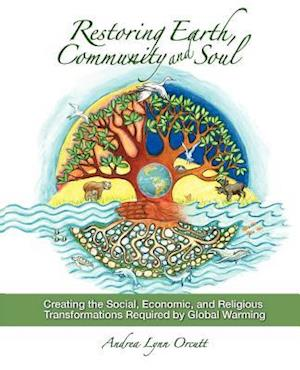 Restoring Earth, Community, and Soul: Creating the Social, Economic, and Religious Transformations Required by Global Warming