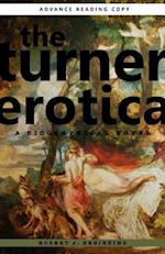 The Turner Erotica: A Biographical Novel