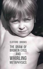 The Draw of Broken Eyes and Whirling Metaphysics af Clifford Brooks