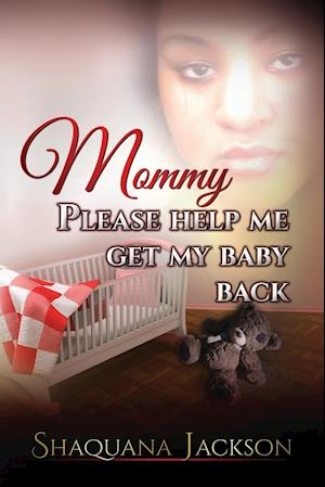 Mommy Please Help Me Get My Baby Back