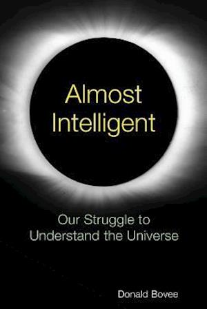 Bog, hæftet Almost Intelligent: Our Struggle to Understand the Universe af Donald Bovee