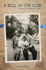 A Roll of the Dice: A Memoir of a Hungarian Survivor