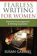 Fearless Writing for Women: Extreme Encouragement and Writing Inspiration af Susan Gabriel