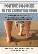 Positive Discipline in the Christian Home af Mary L. Hughes, Jane Nelsen, Mike Brock