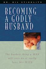 Becoming a Godly Husband af Gil Stieglitz