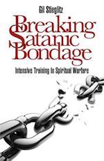 Breaking Satanic Bondage af Gil Stieglitz