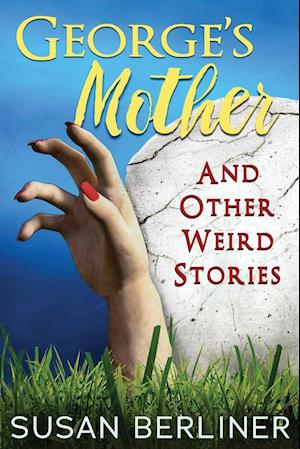 George's Mother and Other Weird Stories