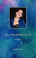 Dance When the Brain Says No