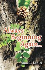 Always Beginning Again...