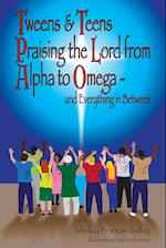 Tweens & Teens Praising the Lord from Alpha to Omega - And Everything in Between
